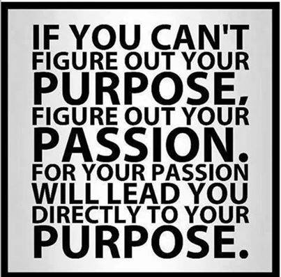 IF YOU CAN'T FIGURE OUT YOUR PURPOSE, FIGURE OUT YOUR PASSION. FOR YOUR PASSION WILL LEAD YOU DIRECTLY TO YOUR PURPOSE.